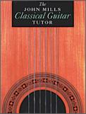 The John Mills Classical Guitar Tutor