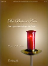 BE PRESENT NOW FIVE HYMN MEDITATIONS FOR
