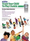 Teach Your Child To Play Ukulele Bk 2