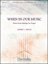 WHEN IN OUR MUSIC: THREE HYMN SETTINGS