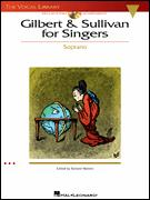 GILBERT AND SULLIVAN FOR SINGERS (SOPRAN