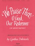 We Praise Thee O God Our Redeemer