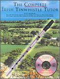 Complete Irish Tinwhistle Tutor, The