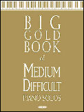 Big Gold Book of Medium Difficult Piano