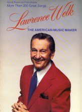 Lawrence Welk The American Music Maker