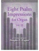 EIGHT PSALM IMPRESSIONS FOR ORGAN VOL 3