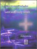 Six Hymn Preludes For Lent and Holy Week