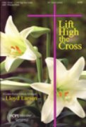 Lift High The Cross: A Lenten/Easter Can