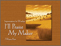 I'll Praise My Maker