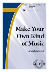 Make Your Own Kind Of Music Sheet Music By Linda Spevacek
