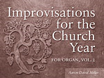 IMPROVISATIONS FOR THE CHURCH YEAR VOL 2