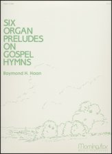Six Organ Preludes On Gospel Hymns