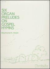 SIX ORGAN PRELUDES ON GOSPEL HYMNS