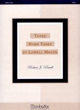 THREE HYMN TUNES BY LOWELL MASON