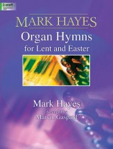 MARK HAYES ORGAN HYMNS FOR LENT AND EAST