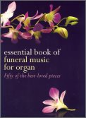 Essential Book of Funeral Music For Orga
