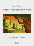 While I Watch The Yellow Wheat
