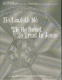 He Leadeth Me/' Tis So Sweet To Trust In